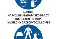 NABÓR NA WOLNE STANOWISKO PRACY INSPEKTOR DS. BHP I OCHRONY PRZECIWPOŻAROWEJ