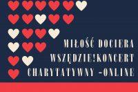 MIŁOŚĆ DOCIERA WSZĘDZIE! Koncert charytatywny